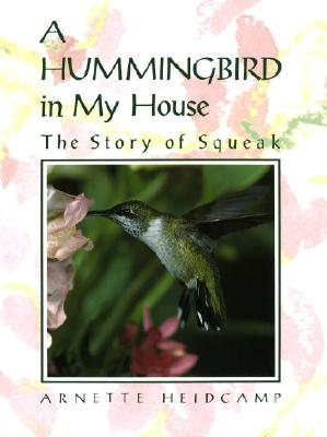 A Hummingbird in My House By Heidcamp, Arnette